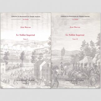 Le Soldat Impérial, 1800-1814 (2 tomes) - Jean Morvan