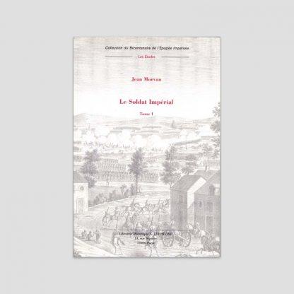Le Soldat Impérial, 1800-1814 (Tome 1) par Jean Morvan