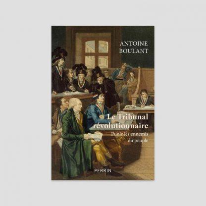Le tribunal révolutionnaire - Punir les ennemis du peuple par Antoine Boulant