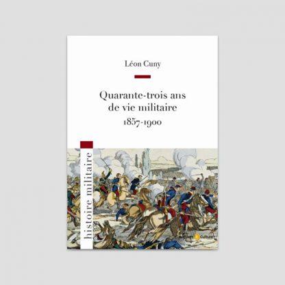 Léon Cuny - Quarante-trois ans ans de vie militaire - 1857-1900