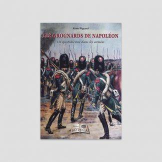 Les Grognards de Napoléon - Vie quotidienne dans les armées par Alain Pigeard