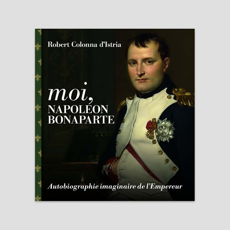 Moi Napoleon Bonaparte Autobiographie Imaginaire De L