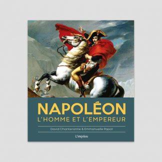 Napoléon - L'homme et l'Empereur par David Chanteranne et Emmanuelle Papot