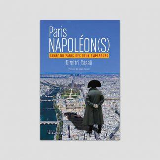 Paris Napoléon(s) - Guide du Paris des Deux Empereurs par Dimitri Casali