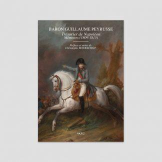 Baron Guillaume Peyrusse - Trésorier de Napoléon - Mémoires (1809-1815) - Préface de Christophe Bourachot
