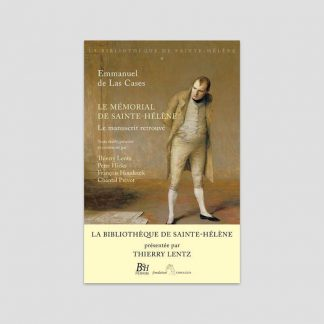 Le mémorial de Sainte-Hélène - Le manuscrit retrouvé - Thierry Lentz