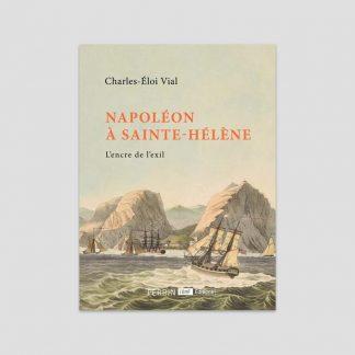Napoléon à Sainte-Hélène - L'encre de l'exil par Charles-Eloi Vial