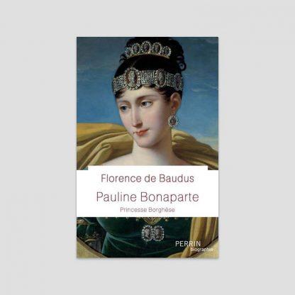 Pauline Bonaparte - Princesse Borghèse par Florence de Baudus