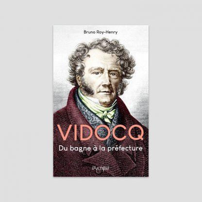 Vidocq - Du bagne à la préfecture par Bruno Roy-Henry