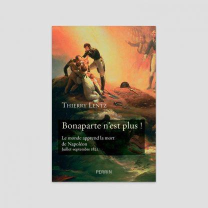 Bonaparte n'est plus ! par Thierry Lentz