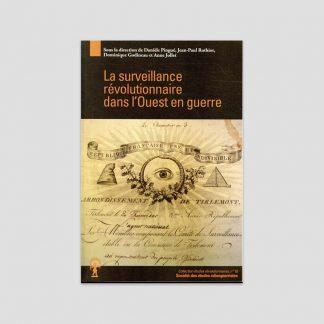 La surveillance révolutionnaire dans l'Ouest en guerre par Danièle Pingué, Jean-Paul Rothiot, Dominique Godineau, Anne Jollet
