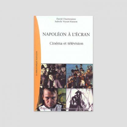 Napoléon à l'écran - Cinéma et télévision par David Chanteranne et Isabelle Veyrat-Masson