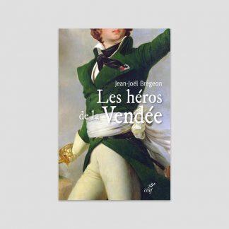 Les héros de la Vendée par Jean-Joël Brégeon