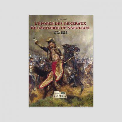 L'épopée des généraux de cavalerie de Napoléon, 1792-1815 par Alain Pigeard