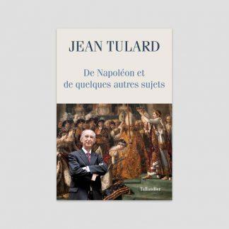 De Napoléon et de quelques autres sujets de Jean Tulard