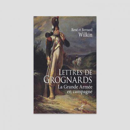 Lettres de grognards - La Grande Armée en campagne de René et Bernard Wilkin