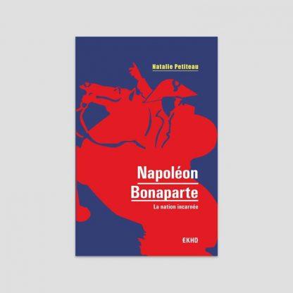 Napoléon Bonaparte - La nation incarnée de Natalie ¨Petiteau