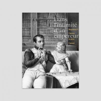 Dans l'intimité d'un empereur - Napoléon Ier, l'époux, le père, l'amant sous la direction d'Hélène Jagot