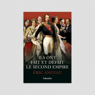 Ils ont fait et défait le Second Empire par Eric Anceau