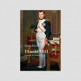 15 août 1811 - L'apogée de l'Empire de Charles-Éloi Vial