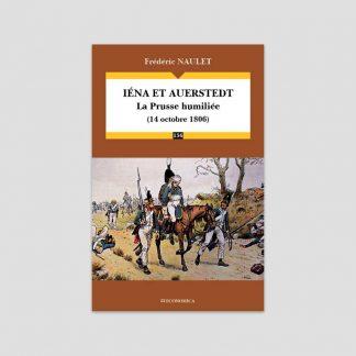 Iéna et Auerstedt - La Prusse humiliée (14 octobre 1806) par Frédéric Naulet