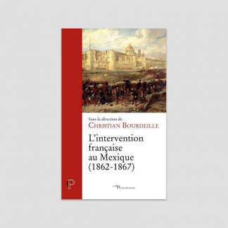 L'intervention française au Mexique (1862-1867) - Sous la direction de Christian Bourdeille