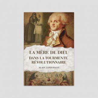 La Mère de Dieu dans la tourmente révolutionnaire par Alain Landurant