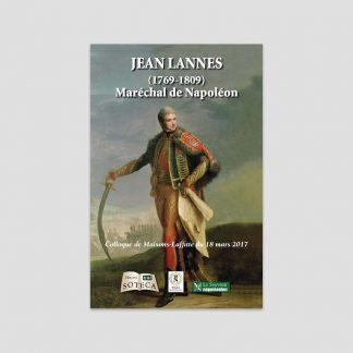Jean Lannes (1769-1809) - Maréchal de Napoléon : actes du colloque de Maison-Laffitte du 18 mars 2017 - Ouvrage Collectif