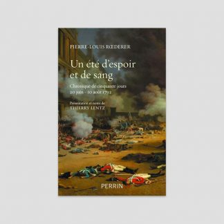 Un été d'espoir et de sang - Chronique de 50 jours (20 juin - 10 août 1792) - Pierre-Louis Roederer