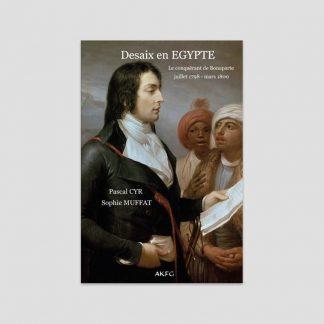 Desaix en Egypte - Le conquérant de Bonaparte, juillet 1798 - mars 1800