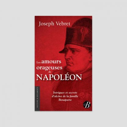 Les amours orageuses de Napoléon