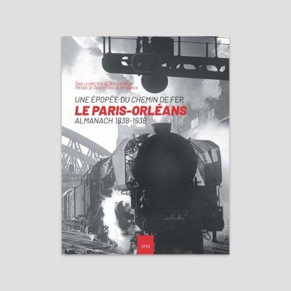 Une épopée du chemin de fer - Le Paris-Orléans, almanach 1838-1938
