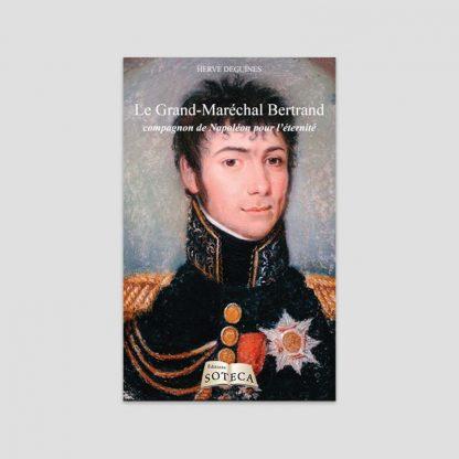Le Grand-Maréchal Bertrand - Compagnon de Napoléon pour l'éternité