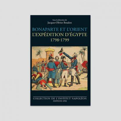 Bonaparte et l'Orient - L'expédition d'Egypte, 1789-1799