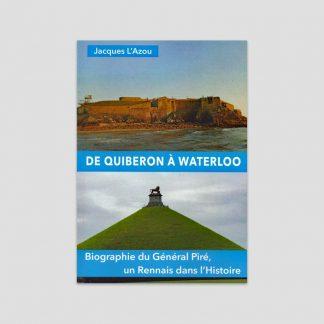De Quiberon à Waterloo - Biographie du Général Piré