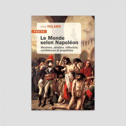 Le monde selon Napoléon par Jean Tulard