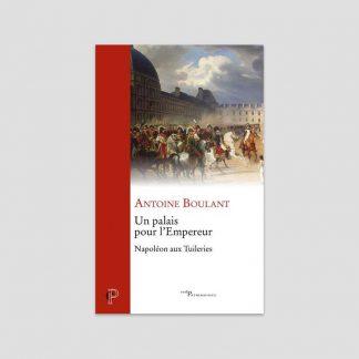 Un palais pour l'Empereur - Napoléon aux Tuileries