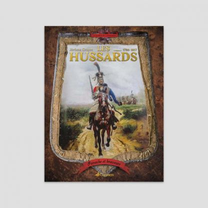 Panache et bravoure, les Hussards, 1786-1817