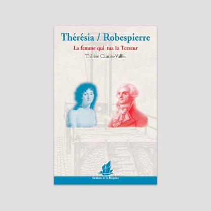 Thérésia / Robespierre - La femme qui tua la Terreur