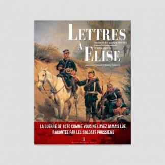 Lettres à Élise - Une histoire de la guerre de 1870-1871 à travers la correspondance des soldats prussiens