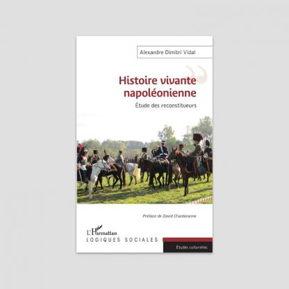 Histoire vivante napoléonienne - Etude des reconstituteurs