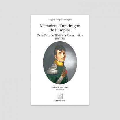 Mémoires d'un dragon de l'Empire - De la Paix de Tilsit à la Restauration - 1807-1816