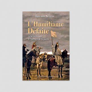 L'humiliante défaite - 1870, la France à l'épreuve de la guerre