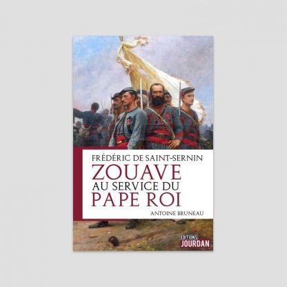 Zouave au service du pape roi - Frédéric de Saint-Sernin