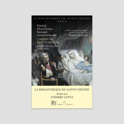 Cahiers de Sainte-Hélène - Les 500 derniers jours (1820-1821)
