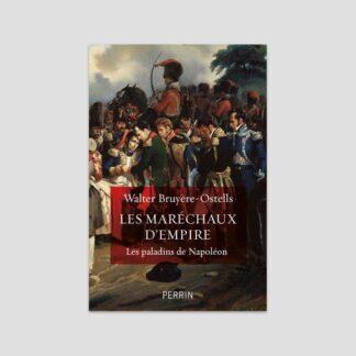Les maréchaux d'Empire - Les paladins de Napoléon