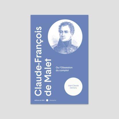 Claude-François de Malet - Ou l'obsession du complot