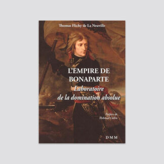 L'Empire de Bonaparte - Laboratoire de la domination absolue