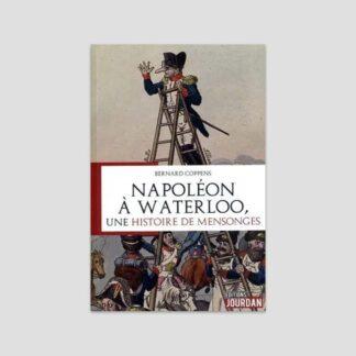 Napoléon à Waterloo, une histoire de mensonges